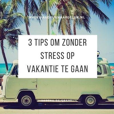 3 tips om zonder stress op vakantie te gaan