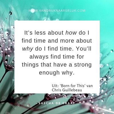 'It's less about how do I find time and more about why do I find time. You'll always find time for things that have a strong enough why'.