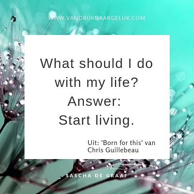 'What should I do with my life? Answer: Start living.'